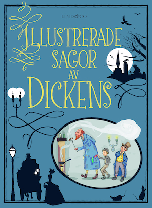 Illustrerade sagor av Dickens / text: Mary Sebag-Montefiore ; illustrationer Barry Able ; översättning Catharina Andersson